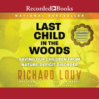Last Child in the Woods - Saving Our Children From Nature-Deficit Disorder - Richard Louv