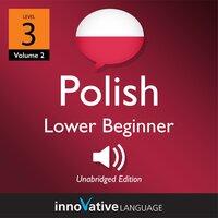 Learn Polish - Level 3: Beginner Polish, Volume 2 : Lessons 1-25 - Innovative Language Learning