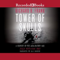 Tower of Skulls: A History of the Asia-Pacific War, Vol 1: July 1937-May 1942 - Richard B. Frank