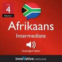 Learn Afrikaans - Level 4: Intermediate Afrikaans, Volume 1 : Lessons 1-25 - Innovative Language Learning