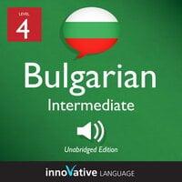 Learn Bulgarian - Level 4: Intermediate Bulgarian, Volume 1: Lessons 1-25 - Innovative Language Learning