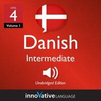 Learn Danish - Level 4: Intermediate Danish, Volume 1: Lessons 1-25 - Innovative Language Learning