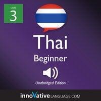 Learn Thai - Level 3: Beginner Thai, Volume 1: Lessons 1-25 - Innovative Language Learning