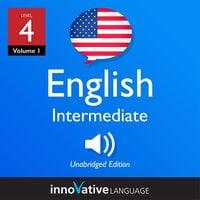 Learn English - Level 4: Intermediate English, Volume 1: Lessons 1-25 - Innovative Language Learning