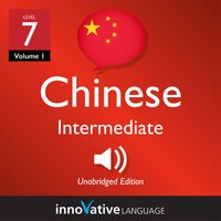 Learn Chinese - Level 7: Intermediate Chinese, Volume 1 : Lessons 1-25 - Innovative Language Learning