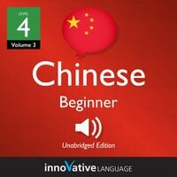 Learn Chinese - Level 4: Beginner Chinese, Volume 3 : Lessons 1-25 - Innovative Language Learning