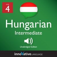 Learn Hungarian - Level 4: Intermediate Hungarian, Volume 1: Lessons 1-25 - Innovative Language Learning