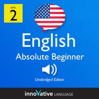 Learn English - Level 2: Absolute Beginner English, Volume 1 : Lessons 1-25 - Innovative Language Learning