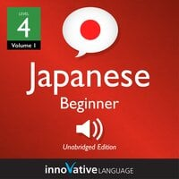 Learn Japanese - Level 4: Beginner Japanese, Volume 1 : Lessons 1-25 - Innovative Language Learning