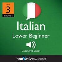 Learn Italian - Level 3: Lower Beginner Italian, Volume 2: Lessons 1-25 - Innovative Language Learning