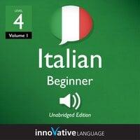 Learn Italian - Level 4: Beginner Italian, Volume 1: Lessons 1-25 - Innovative Language Learning