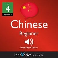 Learn Chinese - Level 4: Beginner Chinese, Volume 1: Lessons 1-25