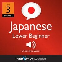 Learn Japanese - Level 3: Lower Beginner Japanese, Volume 2: Lessons 1-25 - Innovative Language Learning