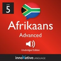 Learn Afrikaans - Level 5: Advanced Afrikaans: Volume 1: Lessons 1-25