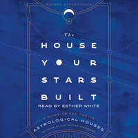 The House Your Stars Built: A Guide to the Twelve Astrological Houses and Your Place in the Universe - Rachel Stuart-Haas