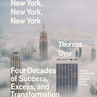 New York, New York, New York: Four Decades of Success, Excess, and Transformation - Thomas Dyja