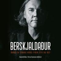 Berskjaldaður - Barátta Einars Þórs fyrir lífi og ást - Gunnhildur Arna Gunnarsdóttir, Einar Þór Jónsson