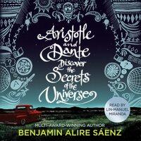 Aristotle and Dante Discover the Secrets of the Universe - Benjamin Alire Sáenz