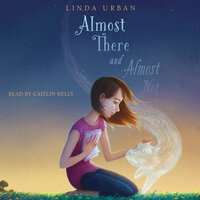 Almost There and Almost Not - Linda Urban