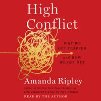 High Conflict: Why We Get Trapped and How We Get Out