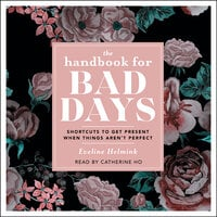 The Handbook for Bad Days: Shortcuts to Get Present When Things Aren't Perfect - Eveline Helmink