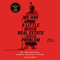 We Had a Little Real Estate Problem: The Unheralded Story of Native Americans & Comedy - Kliph Nesteroff