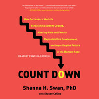 Count Down: How Our Modern World Is Threatening Sperm Counts, Altering Male and Female Reproductive Development, and Imperiling the Future of the Human Race - Shanna H. Swan, Stacey Colino
