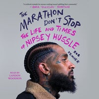 The Marathon Don't Stop: The Life and Times of Nipsey Hussle - Rob Kenner
