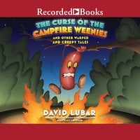 The Curse of the Campfire Weenies - And Other Warped and Creepy Tales - David Lubar