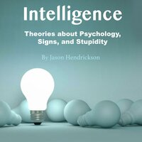 Intelligence Theories about Psychology, Signs, and Stupidity - Jason Hendrickson