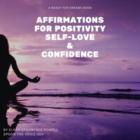 Affirmations for Positivity, Self-Love and Confidence - Elroy Spoonface Powell aka Spoon The Voice Guy