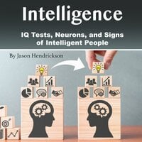 Intelligence: IQ Tests, Neurons, and Signs of Intelligent People - Jason Hendrickson