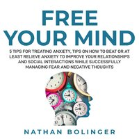 FREE YOUR MIND: 5 Tips For Treating Anxiety - Nathan Bolinger