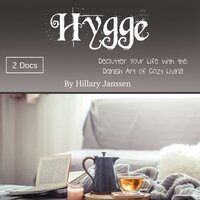 Hygge: Declutter Your Life with the Danish Art of Cozy Living - Hillary Janssen