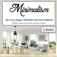 Minimalism The Cozy, Hygge, Minimalist Lifestyle Explained - Dave Farrel, Rebecca Morres, Hillary Janssen