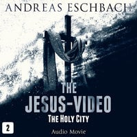 The Jesus-Video, Episode 2: The Holy City (Audio Movie) - Andreas Eschbach
