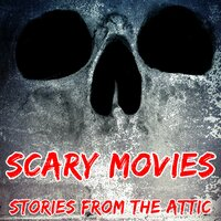 Scary Movies: A Short Horror Story - Stories From The Attic