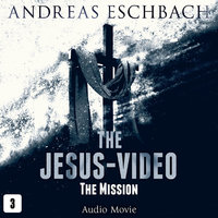 The Jesus-Video, Episode 3: The Mission (Audio Movie) - Andreas Eschbach