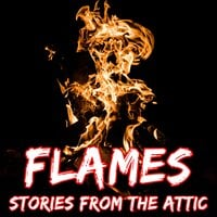 Flames: A Short Horror Story - Stories From The Attic