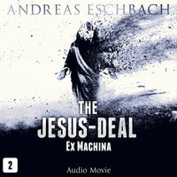 The Jesus-Deal, Episode 2: Ex Machina (Audio Movie) - Andreas Eschbach