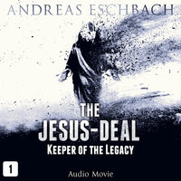 The Jesus-Deal, Episode 1: Keeper of the Legacy (Audio Movie) - Andreas Eschbach