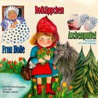 Rotkäppchen / Aschenputtel / Frau Holle - Gebrüder Grimm