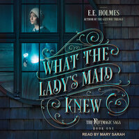 What the Lady's Maid Knew - EE Holmes