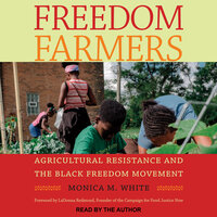 Freedom Farmers: Agricultural Resistance and the Black Freedom Movement - Monica M. White
