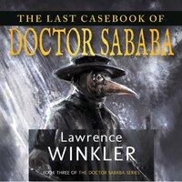 The Last Casebook of Doctor Sababa - Lawrence Winkler
