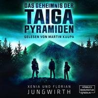 Das Geheimnis der Taiga-Pyramiden - Xenia Jungwirth, Florian Jungwirth