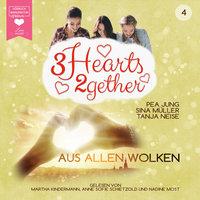 Aus allen Wolken - 3hearts2gether, Band 4 - Pea Jung, Sina Müller, Tanja Neise