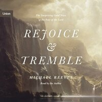 Rejoice and Tremble: The Surprising Good News of the Fear of the Lord - Michael Reeves