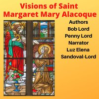 Visions of Saint Margaret Mary Alacoque - Bob Lord, Penny Lord