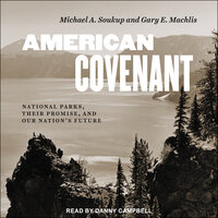 American Covenant: National Parks, Their Promise, and Our Nation's Future - Gary E. Machlis, Michael A. Soukup